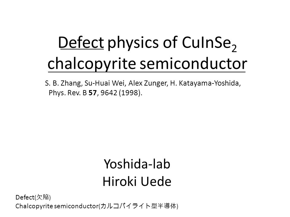 Defect physics of CuInSe 2 chalcopyrite semiconductor Yoshida-lab Hiroki Uede S.