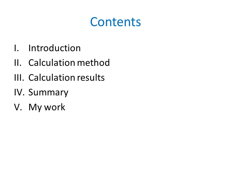 Contents I.Introduction II.Calculation method III.Calculation results IV.Summary V.My work