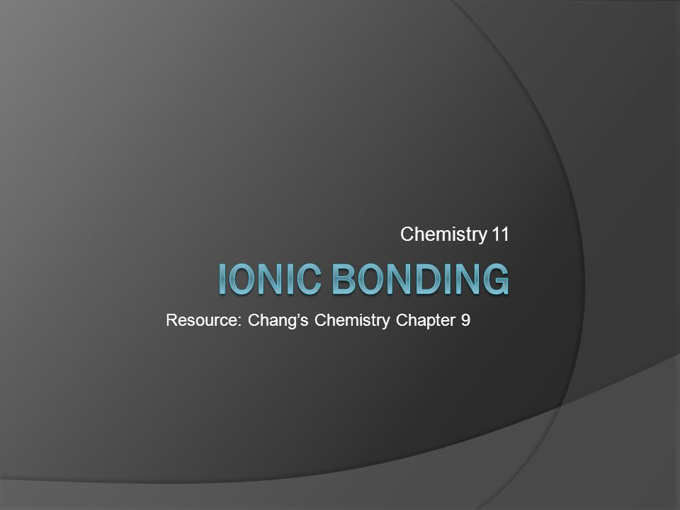 Chemistry 11 Resource: Chang's Chemistry Chapter 9