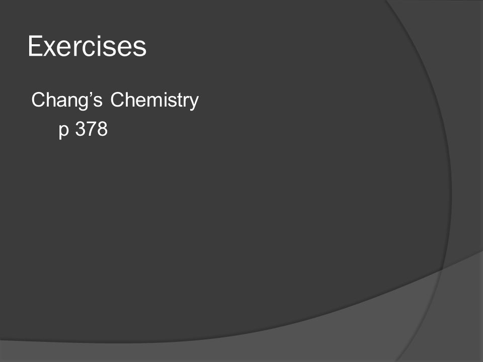 Exercises Chang's Chemistry p 378