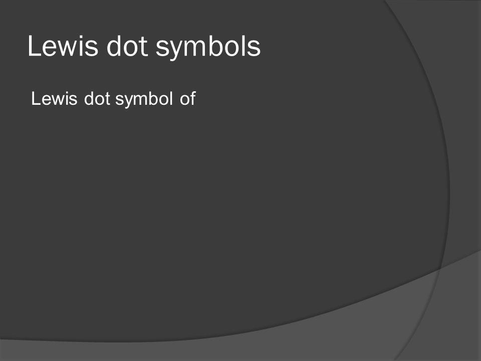 Lewis dot symbols Lewis dot symbol of