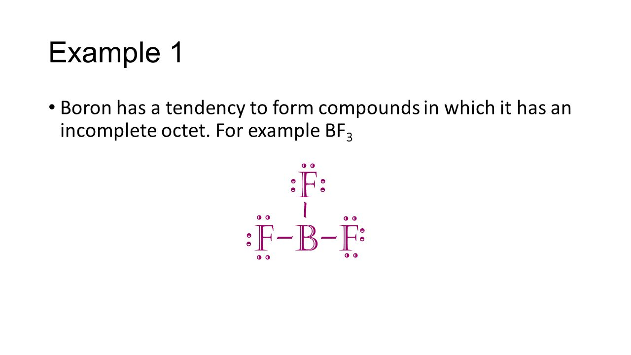 Example 1 Boron has a tendency to form compounds in which it has an incomplete octet.