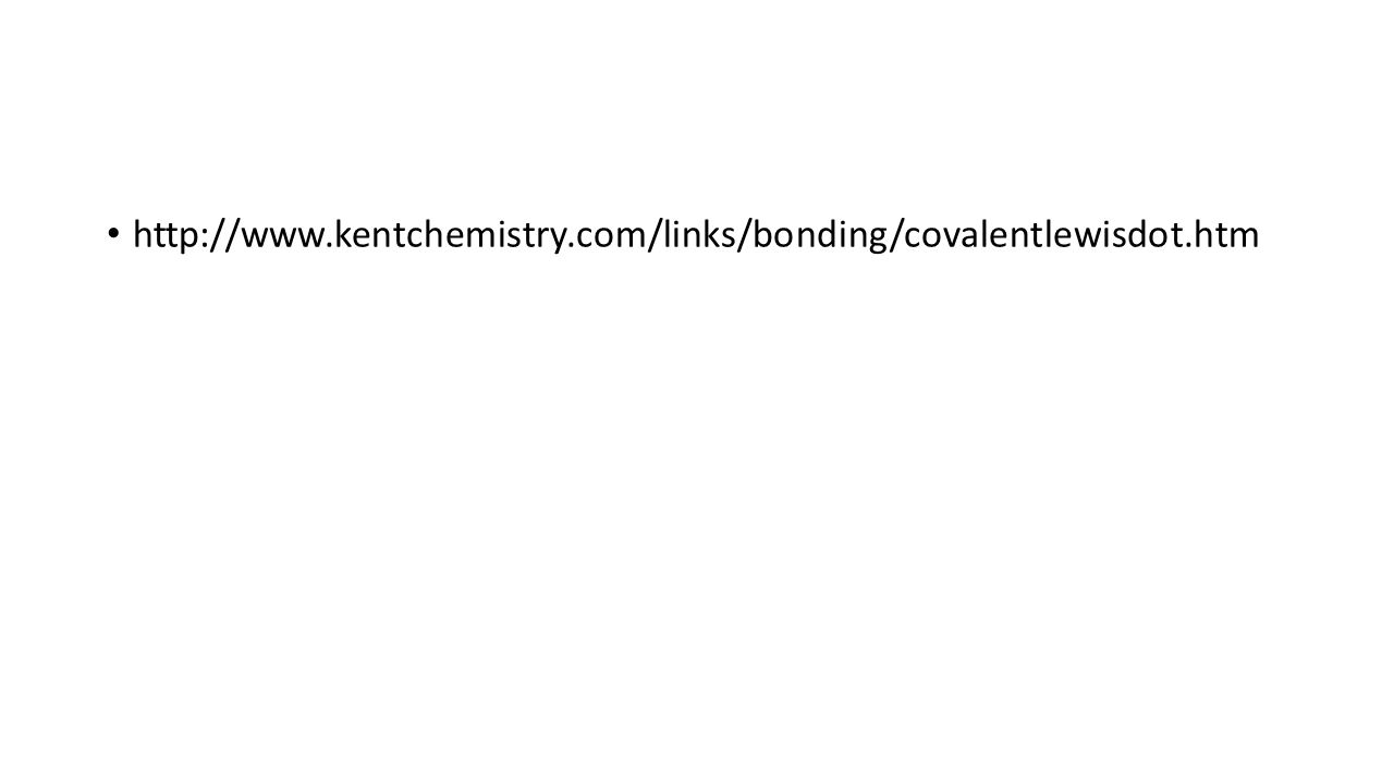 http://www.kentchemistry.com/links/bonding/covalentlewisdot.htm
