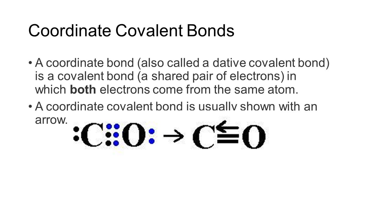 Coordinate Covalent Bond When one atom donates both electrons in a covalent bond.