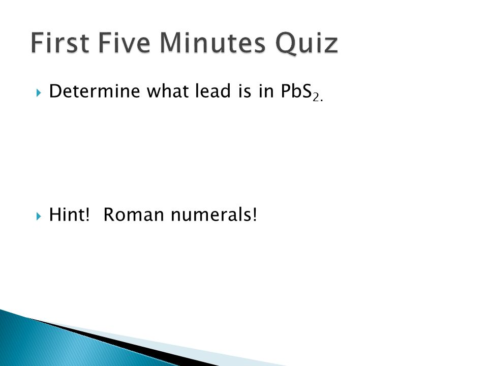 Determine what lead is in PbS 2.  Hint! Roman numerals!