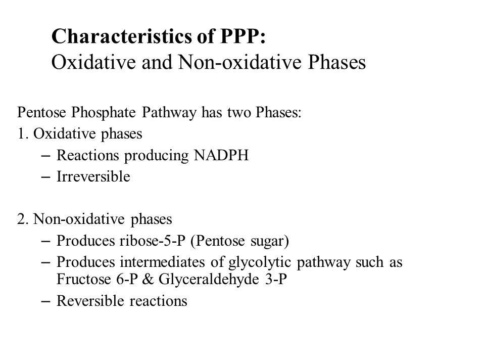 Characteristics of PPP: Oxidative and Non-oxidative Phases Pentose Phosphate Pathway has two Phases: 1.
