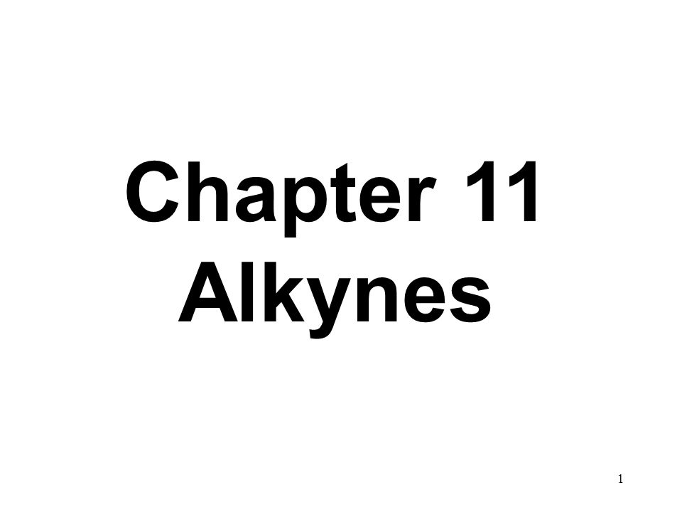 1 Chapter 11 Alkynes