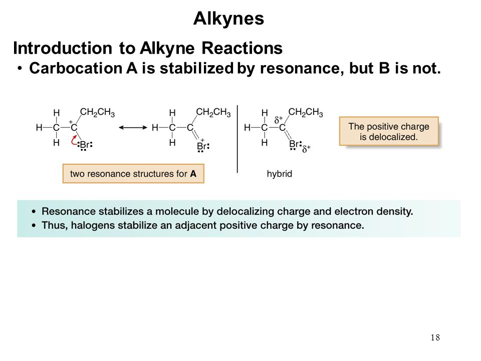 18 Alkynes Carbocation A is stabilized by resonance, but B is not. Introduction to Alkyne Reactions