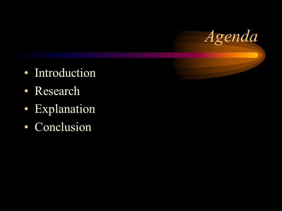 Agenda Introduction Research Explanation Conclusion