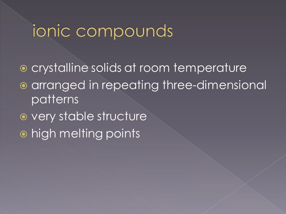  crystalline solids at room temperature  arranged in repeating three-dimensional patterns  very stable structure  high melting points