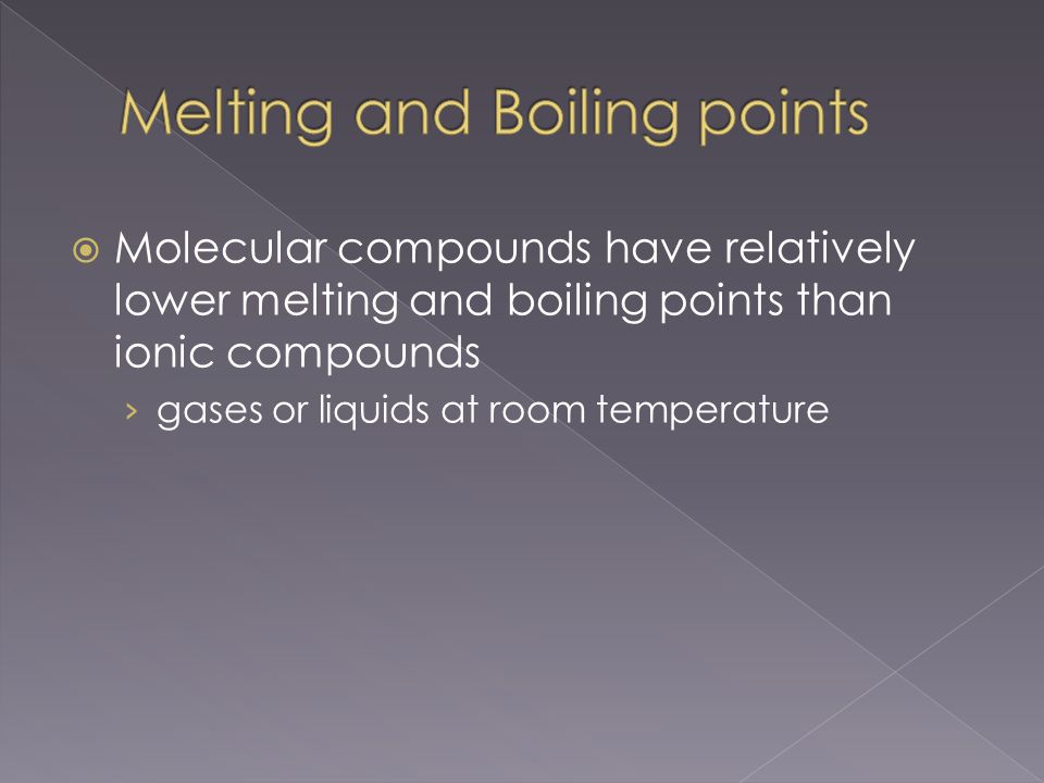  Molecular compounds have relatively lower melting and boiling points than ionic compounds › gases or liquids at room temperature