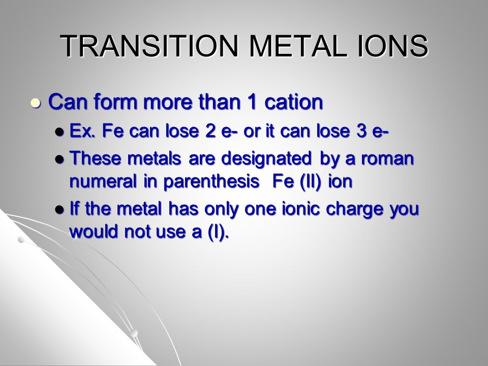 TRANSITION METAL IONS Can form more than 1 cation Can form more than 1 cation Ex.
