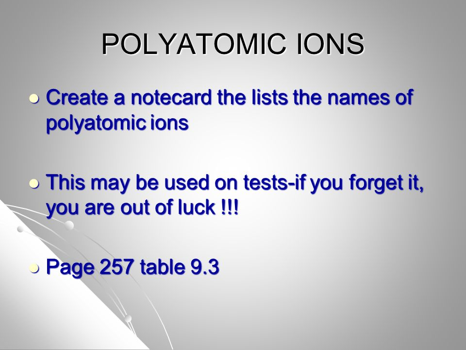 POLYATOMIC IONS Create a notecard the lists the names of polyatomic ions Create a notecard the lists the names of polyatomic ions This may be used on tests-if you forget it, you are out of luck !!.