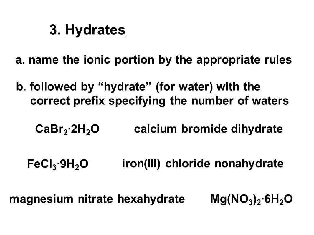 Mg(NO 3 ) 2 ·6H 2 O CaBr 2 ·2H 2 O 3. Hydrates a.