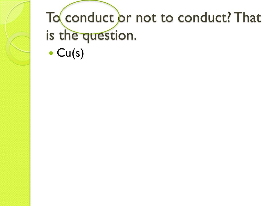 To conduct or not to conduct That is the question. Cu(s)