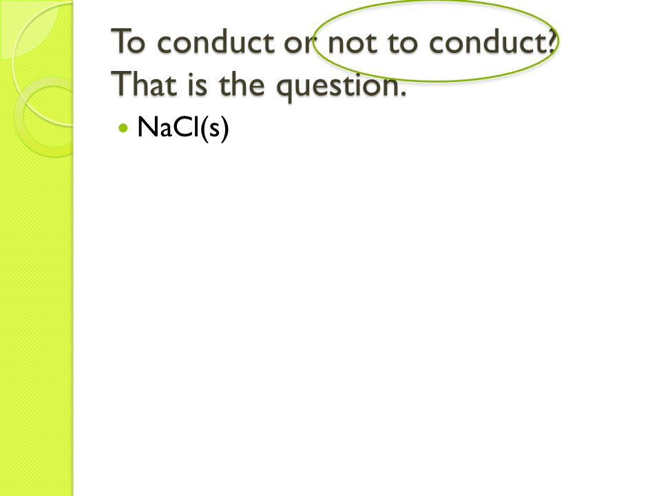 To conduct or not to conduct That is the question. NaCl(s)