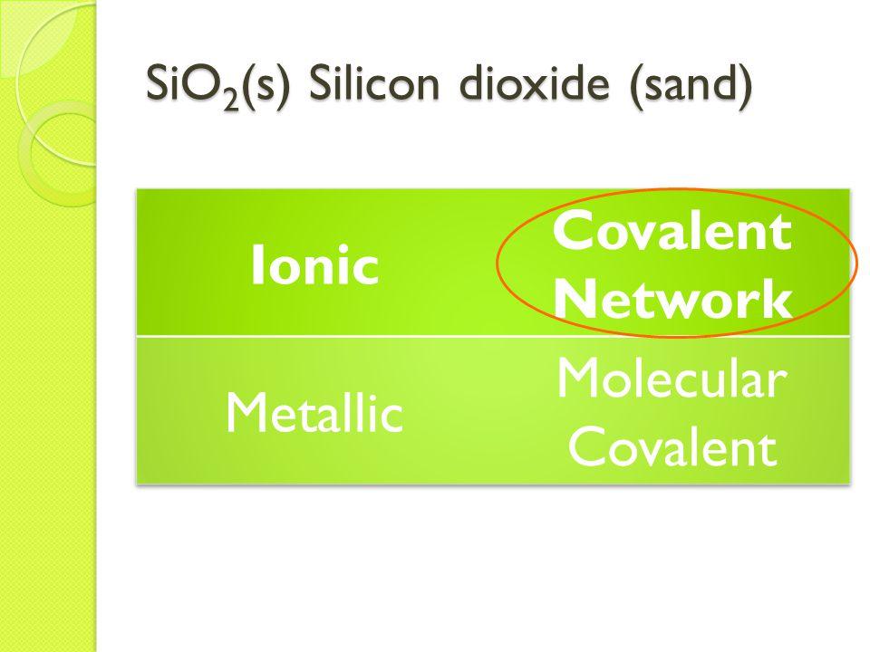 SiO 2 (s) Silicon dioxide (sand)