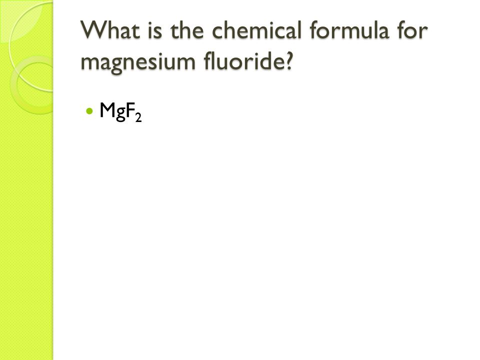 What is the chemical formula for magnesium fluoride? MgF 2