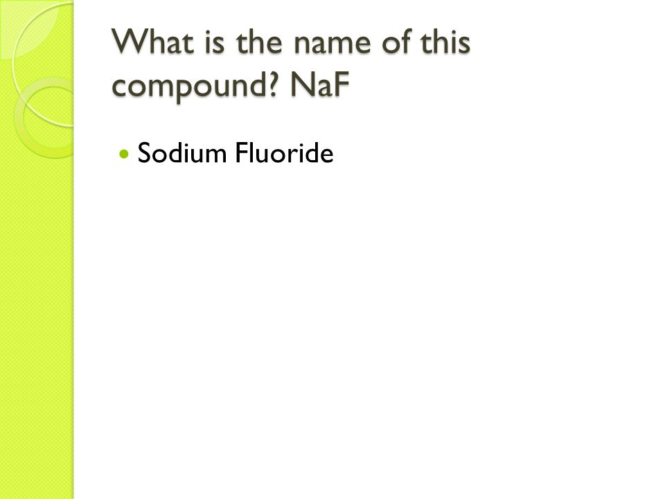What is the name of this compound? NaF Sodium Fluoride