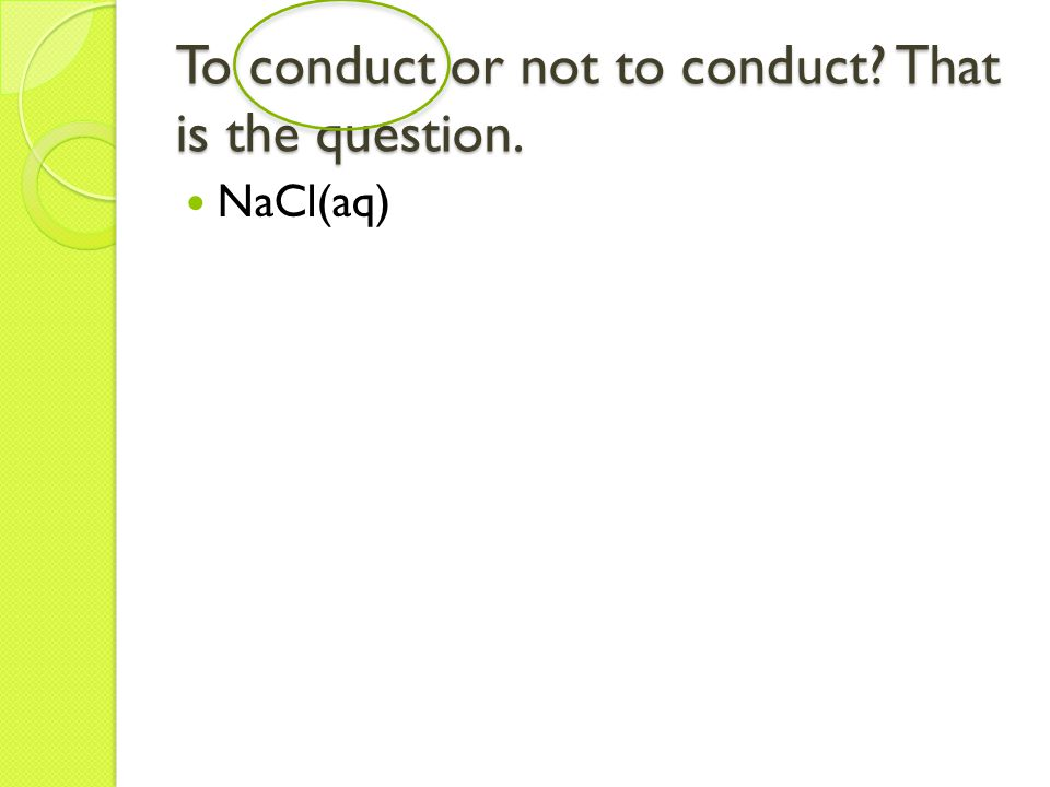 To conduct or not to conduct That is the question. NaCl(aq)
