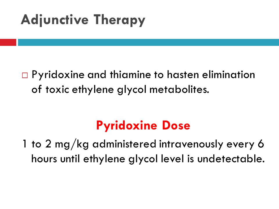 Treatment  Focus treatment:  Supportive care  Treatment with fomepizole  Treatment with ethanol  Hemodialysis as indicated.