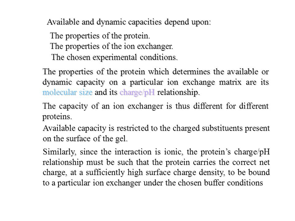 Available and dynamic capacities depend upon: The properties of the protein.