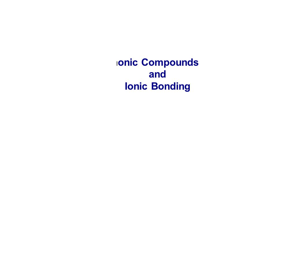 Chemical Bonds Ion ic - The electrostatic attraction between ions Covalent - The sharing of electrons between atoms Metallic - Each metal atom bonds to other metals atoms within a sea of electrons (covered in a later unit) There are three basic types of bonds: