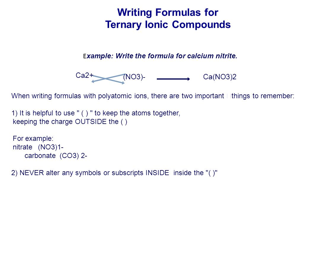 When writing formulas with polyatomic ions, there are two important things to remember: 1) It is helpful to use