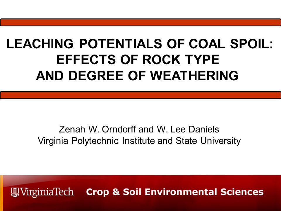 LEACHING POTENTIALS OF COAL SPOIL: EFFECTS OF ROCK TYPE AND DEGREE OF WEATHERING Zenah W.