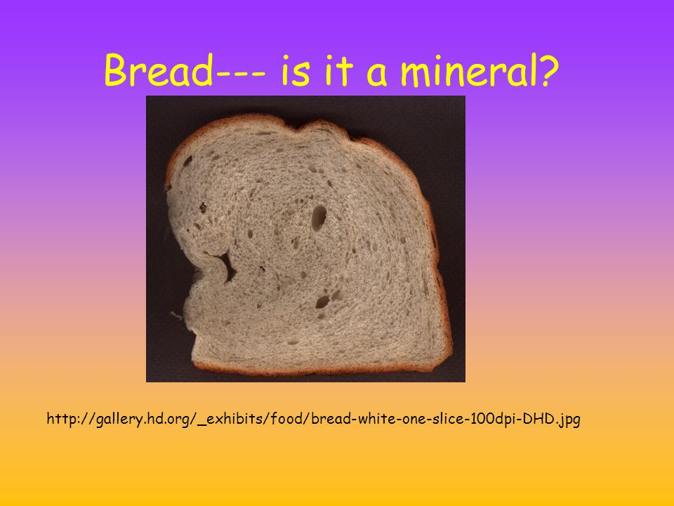 Bread--- is it a mineral http://gallery.hd.org/_exhibits/food/bread-white-one-slice-100dpi-DHD.jpg