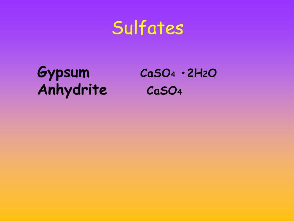 Sulfates Gypsum CaSO 4 2H 2 O Anhydrite CaSO 4