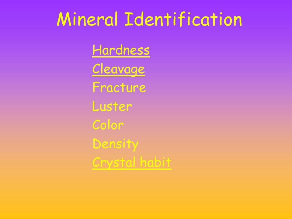 Mineral Identification Hardness Cleavage Fracture Luster Color Density Crystal habit