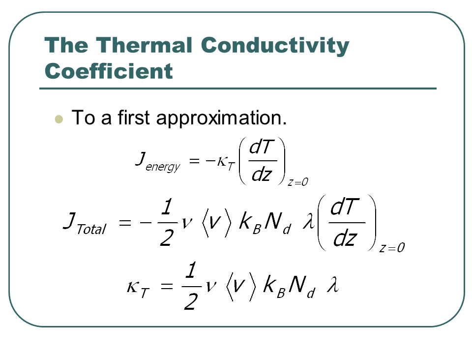 The Thermal Conductivity Coefficient To a first approximation.