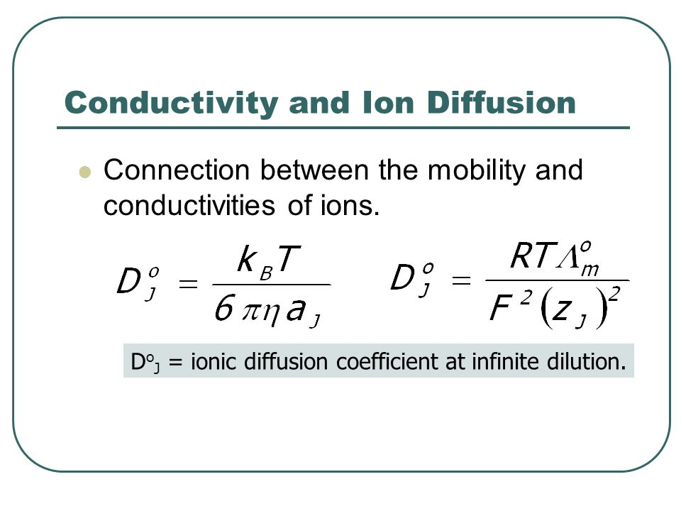 Conductivity and Ion Diffusion Connection between the mobility and conductivities of ions. D o J = ionic diffusion coefficient at infinite dilution.
