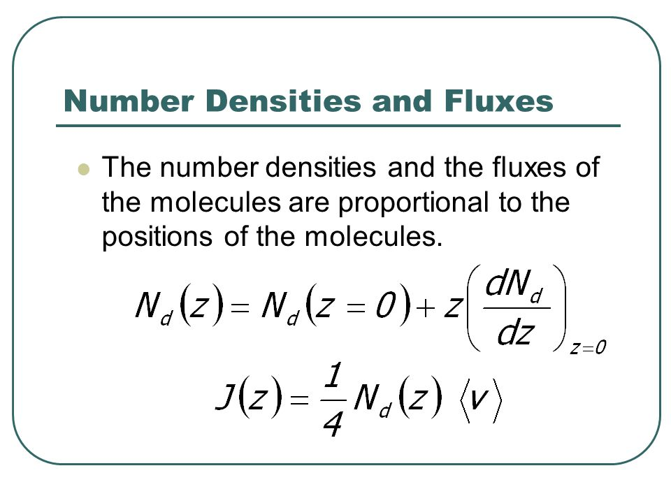 Number Densities and Fluxes The number densities and the fluxes of the molecules are proportional to the positions of the molecules.