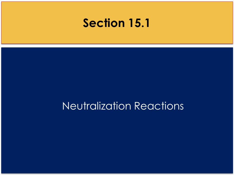 Neutralization Reactions Section 15.1