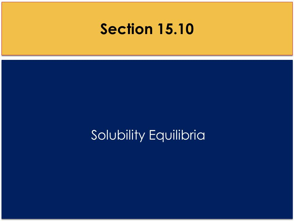 Solubility Equilibria Section 15.10