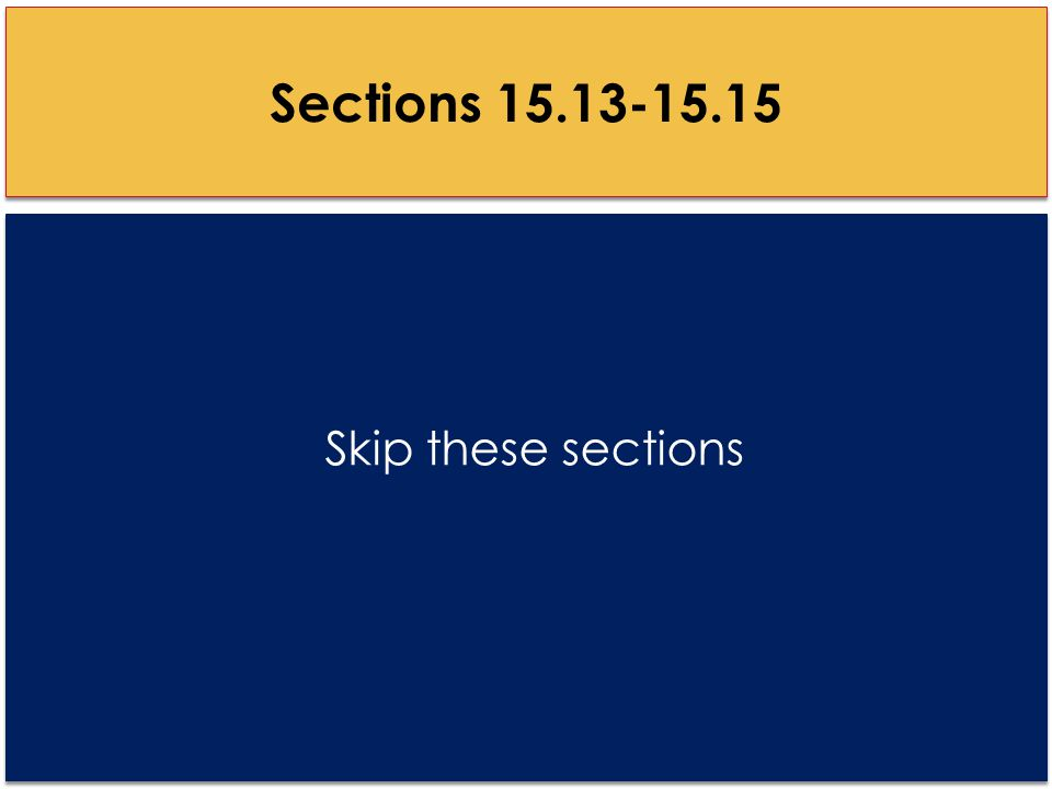 Sections 15.13-15.15 Skip these sections