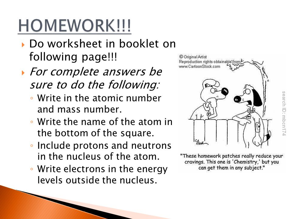  Do worksheet in booklet on following page!!!  For complete answers be sure to do the following: ◦ Write in the atomic number and mass number. ◦ Wri