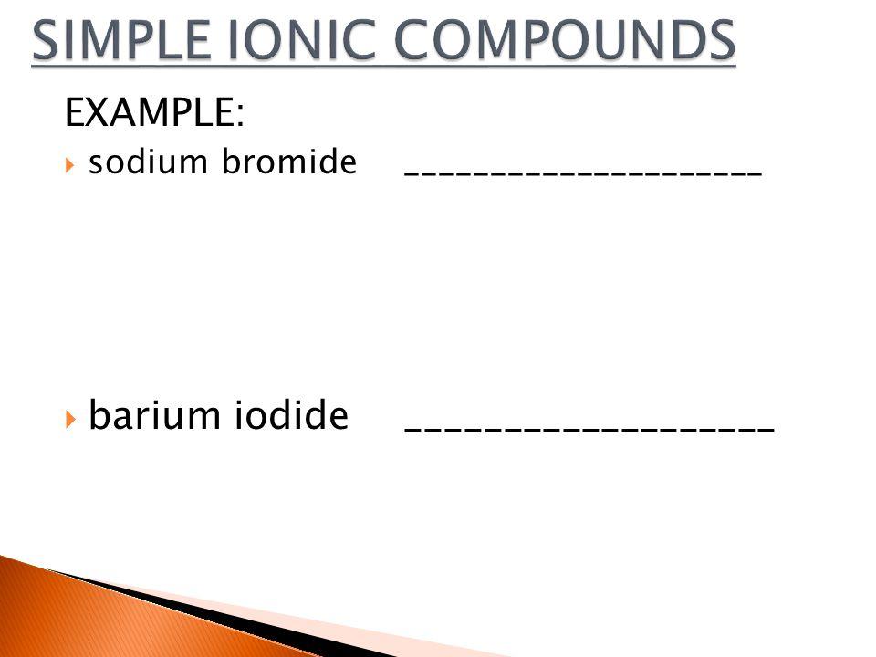 EXAMPLE:  sodium bromide_____________________  barium iodide___________________