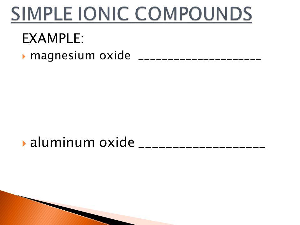EXAMPLE:  magnesium oxide_____________________  aluminum oxide___________________