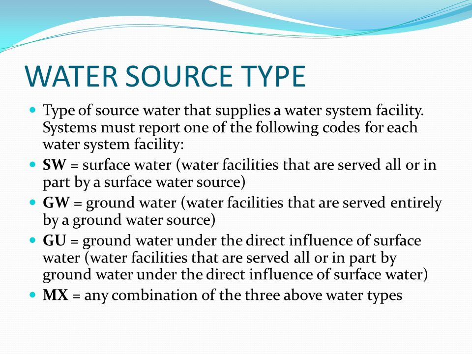 WATER SOURCE TYPE Type of source water that supplies a water system facility.