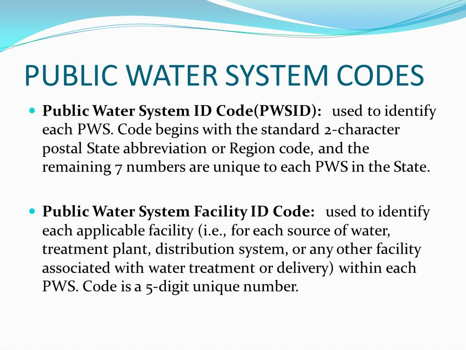PUBLIC WATER SYSTEM CODES Public Water System ID Code(PWSID): used to identify each PWS.
