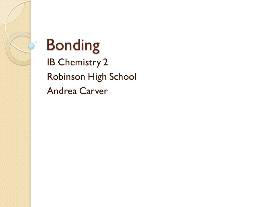 Bonding IB Chemistry 2 Robinson High School Andrea Carver