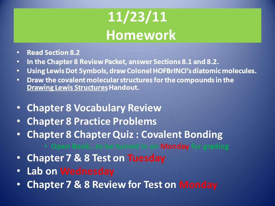 11/23/11 Homework Read Section 8.2 In the Chapter 8 Review Packet, answer Sections 8.1 and 8.2. Using Lewis Dot Symbols, draw Colonel HOFBrINCl's diat