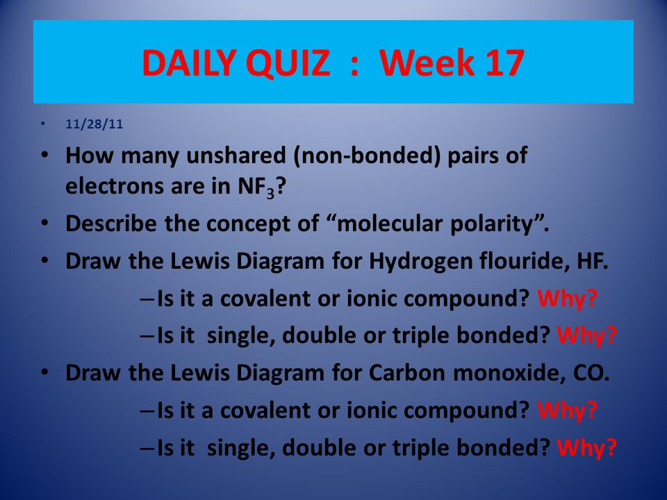 """DAILY QUIZ : Week 17 11/28/11 How many unshared (non-bonded) pairs of electrons are in NF 3 ? Describe the concept of """"molecular polarity"""". Draw the L"""