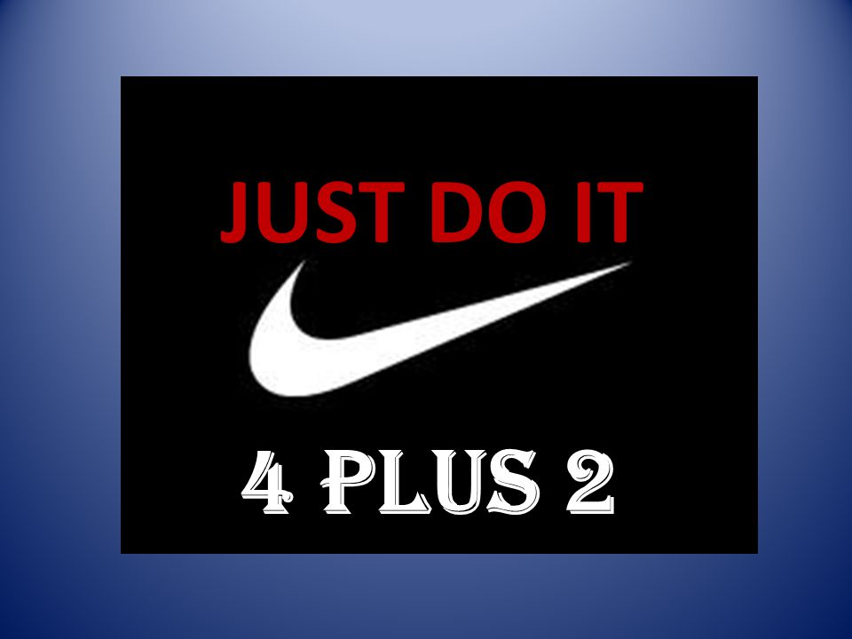 JUST DO IT 4 PLUS 2