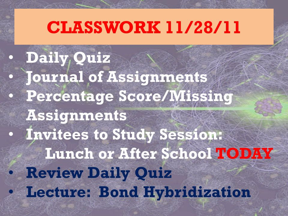 Daily Quiz Journal of Assignments Percentage Score/Missing Assignments Invitees to Study Session: Lunch or After School TODAY Review Daily Quiz Lectur