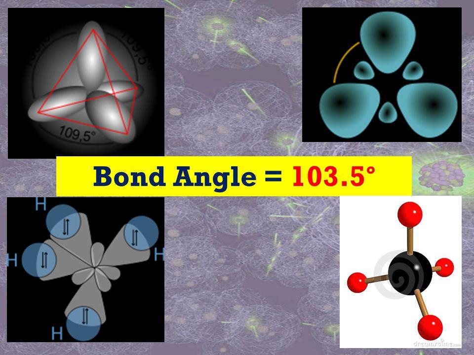 Bond Angle = 103.5 °