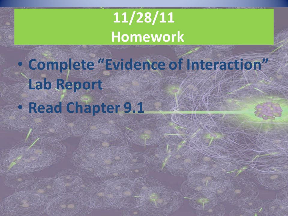 11/28/11 Homework Complete Evidence of Interaction Lab Report Read Chapter 9.1